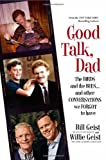 Bill Geist Good Talk, Dad: The Birds and the Bees...and Other Conversations We Forgot to Have