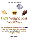 Fast Weight Loss, Your Way: The FAST WEIGHT LOSS Guide for Women and Men Who Want to Lose Weight Fast, Look Leaner, and Eat Their Favorite Foods
