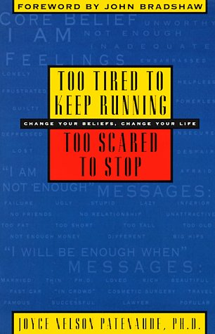 Too Tired to Keep Running, Too Scared to Stop: Change Your Beliefs, Change Your Life, Joyce A. Patenaude
