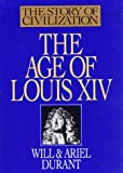 The Age of Louis XIV: A History of European Civilization in the Period of Pascal, Moliere, Cromwell, Milton, Peter the Great, Newton, and Spinoza 1648-1715 (1567310192) by Durant, Will