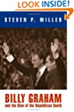Billy Graham and the Rise of the Republican South (Politics and Culture in Modern America)