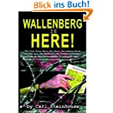 Wallenberg Is Here!: The True Story about How Raoul Wallenberg Faced Down the Nazi War Machine & the Infamous...
