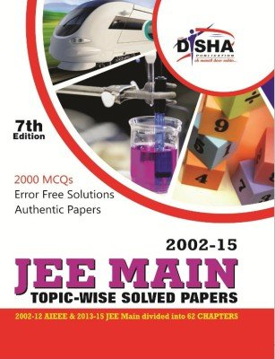 JEE MAIN Topic-wise Solved Papers (2002-15) (Old Edition)