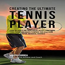 Creating the Ultimate Tennis Player (       UNABRIDGED) by Joseph Correa Narrated by Andrea Erickson