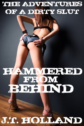 Hammered From Behind (The Adventures of a Dirty Slut)