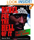 Rebel for the Hell of It: The Life of Tupac Shakur