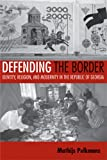 Defending the Border: Identity, Religion, and Modernity in the Republic of Georgia (Culture and Society after Socialism)