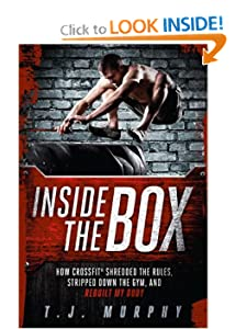 Inside the Box: How CrossFit® Shredded the Rules, Stripped Down the Gym, and Rebuilt My Body [Paperback] — by T.J. Murphy