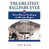 The Greatest Ballpark Ever: Ebbets Field and the Story of the Brooklyn Dodgers ~ Bob McGee