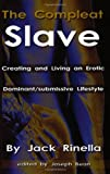 The Compleat Slave: Creating And Living An Erotic Dominant/submissive Lifestyle (1881943135) by Rinella, Jack