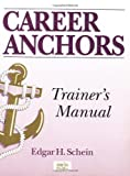 Career Anchors: Discovering Your Real Values (Trainer's Manual & Workbook) (0883902567) by Schein, Edgar H.