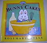 Bunny Cakes (Wells, Rosemary. Max and Ruby Book.) (0060272597) by Wells, Rosemary