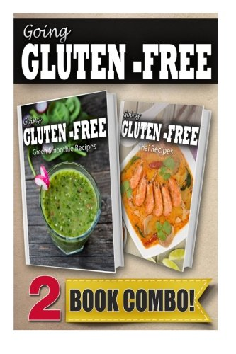 Gluten-Free Green Smoothie Recipes And Gluten-Free Thai Recipes: 2 Book Combo (Going Gluten-Free )