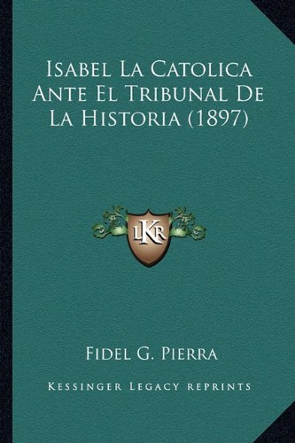 Isabel La Catolica Ante El Tribunal de La Historia (1897)