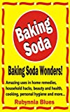 Baking Soda Wonders!: Amazing uses in home remedies, household hacks, beauty and health, cooking, personal hygiene more...