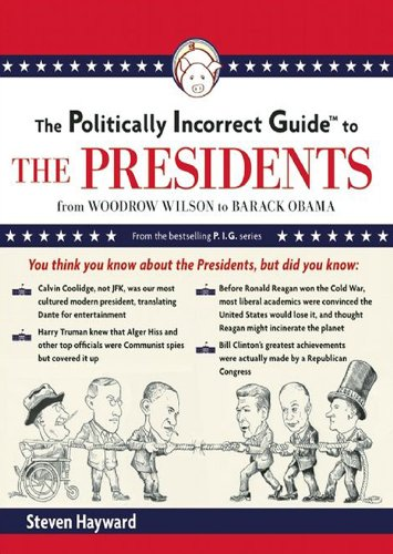 Steven F. Hayward - The Politically Incorrect Guide to the Presidents