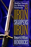 As Iron Sharpens Iron: Building Character in a Mentoring Relationship (080245626X) by Hendricks, Howard G.