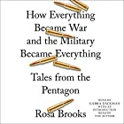 How Everything Became War and the Military Became Everything: Tales from the Pentagon Audiobook by Rosa Brooks Narrated by Gabra Zackman, Rosa Brooks - introduction