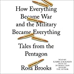 How Everything Became War and the Military Became Everything: Tales from the Pentagon | Rosa Brooks