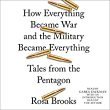 How Everything Became War and the Military Became Everything: Tales from the Pentagon | Livre audio Auteur(s) : Rosa Brooks Narrateur(s) : Gabra Zackman, Rosa Brooks - introduction