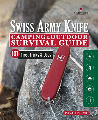 Victorinox Swiss Army Knife Camping & Outdoor Survival Guide 101 Tips, Tricks & Uses (Fox Chapel Publishing) How to Sharpen Your Skills and Handle Emergency Situations with Just Your Pocket Knife [Bryan Lynch] (Tapa Blanda)