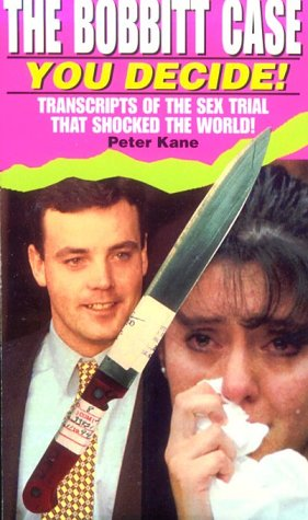 The Bobbitt Case: You Decide!/Transcripts of the Sex Trial That Shocked the World! PDF