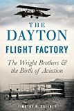 The Dayton Flight Factory:: The Wright Brothers & the Birth of Aviation