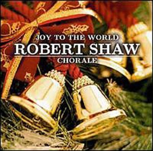 Robert Shaw Chorale: Joy to the World by Shaw