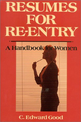 Resumes for Re-Entry: A Handbook for Women, Good, Edward C.