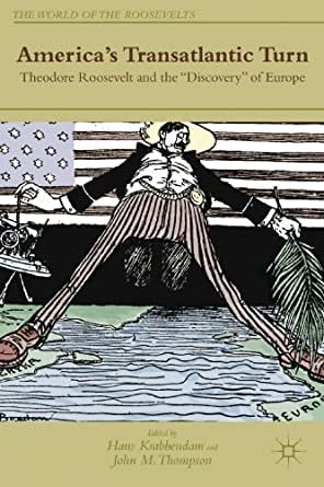 """America's Transatlantic Turn: Theodore Roosevelt and the """"Discovery"""