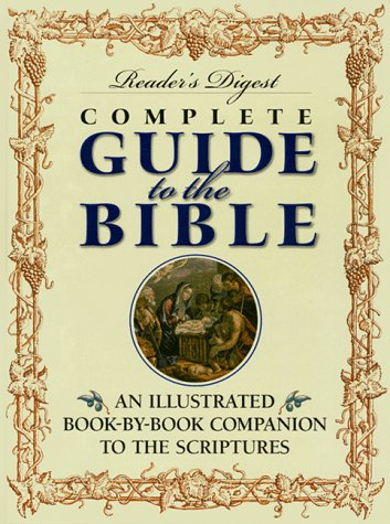 Reader's Digest Complete Guide to the Bible: An Illustrated Book-by-Book Companion to the Scriptures, Editors of Reader's Digest