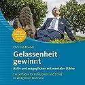 Gelassenheit gewinnt: Aktiv und ausgeglichen mit mentaler Stärke Hörbuch von Christian Bremer Gesprochen von: Christian Bremer