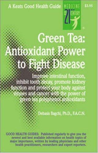 Green Tea: Antioxidant Power To Fight Disease (Good Health Guide)