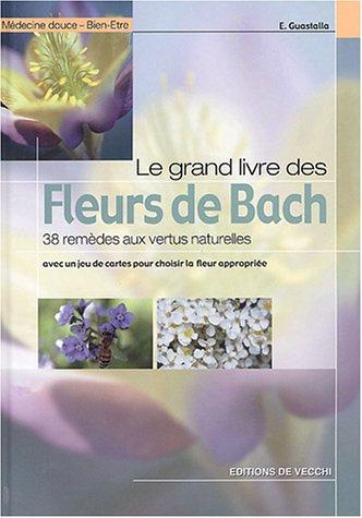 livre le grand livre des fleurs de bach 38 rem des aux vertus naturelles. Black Bedroom Furniture Sets. Home Design Ideas