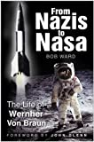 From Nazis to NASA: The Life of Wernher Von Braun