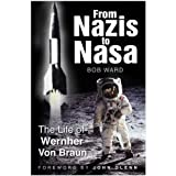 From Nazis to NASA: The Life of Wernher Von Braunby Bob Ward
