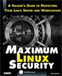 Maximum Linux Security: A Hacker's Gu...