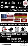 Vacation in Germany, Austria or Switzerland: Words and sentences for your trip, your essential travel guide (U.S. & Canadian version) (German Edition)