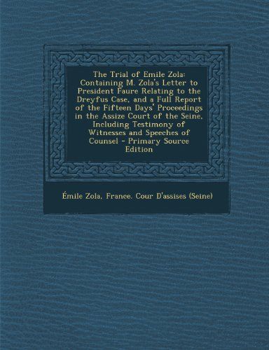 The Trial of Emile Zola: Containing M. Zola's Letter to President Faure Relating to the Dreyfus Case, and a Full Report of the Fifteen Days' PR