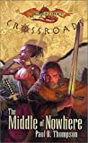 The Middle of Nowhere (Dragonlance: Crossroads) (0786930616) by Thompson, Paul B.