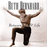 Ruth Bernhard - Between Art and Life