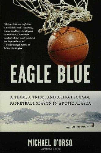 Eagle Blue: A Team, a Tribe, and a High School Basketball Season in Arctic Alaska (Blue Eagle compare prices)