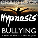 Bullying: Ho'oponopono Hypnosis  by Craig Beck Narrated by Craig Beck