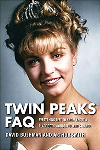 Twin Peaks FAQ: All That's Left to Know About a Place Both Wonderful and Strange (FAQ Series) written by David Bushman