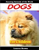 img - for Childrens Readers: Dogs For Children - Cool Facts for Kids About These Amazing and Delightful Animals (Kids Read to Me Books) book / textbook / text book