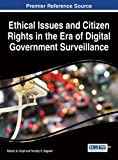 img - for Ethical Issues and Citizen Rights in the Era of Digital Government Surveillance (Advances in Public Policy and Administration) book / textbook / text book