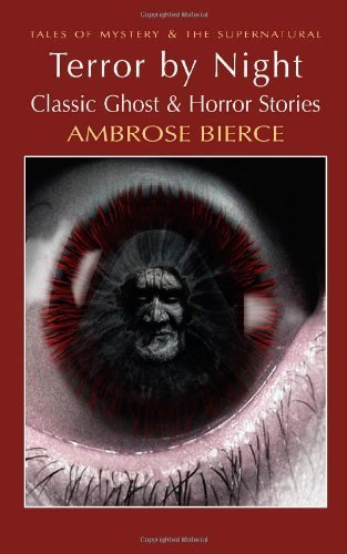 Terror by Night: Classic Ghost and Horror Stories (Wordsworth Mystery & Supernatural) (Tales of Mystery & the Supernatural) by Ambrose Bierce (2006) Paperback