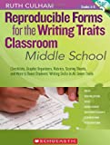 Reproducible Forms for the Writing Traits Classroom: Middle School: Checklists, Graphic Organizers, Rubrics, Scoring Sheets, and More to Boost Students' Writing Skills in All Seven Traits