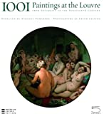 Vincent Pomarede 1001 Paintings from the Louvre: From Antiquity to the Nineteenth Century