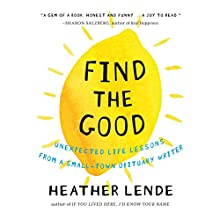 Find the Good: Unexpected Life Lessons From a Small-Town Obituary Writer (       UNABRIDGED) by Heather Lende Narrated by Heather Lende